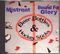 Mistreat & Bound for Glory - Beer Bottles & Hockey Sticks